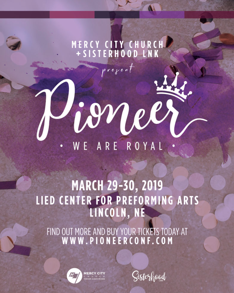 Mercy City Church - Sisterhood LNK presents - Pioneer - We are Royal - March 29-30 2019 - Lied Center for Performing Arts - Lincoln, NE